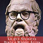 Lo Que Sócrates Diría A Woody Allen, Cine y Filosofía.