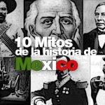 10 Mitos de la historia de México.