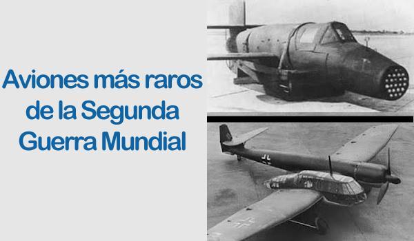 Aviones raros de la Segunda Guerra Mundial