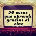 50 cosas que aprendí gracias al cine