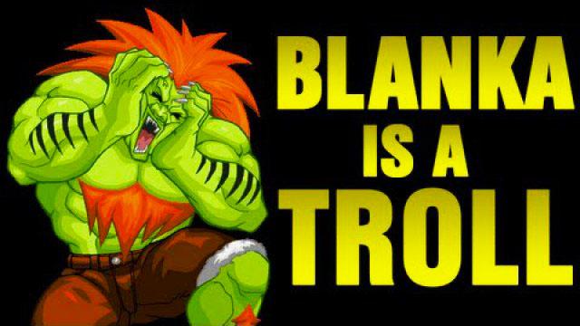 blanka es un troll