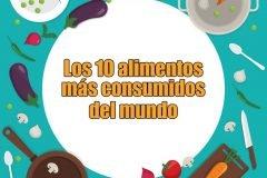 Los 10 alimentos más consumidos en el mundo